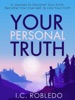 Your Personal Truth: A Journey to Discover Your Truth, Become Your True Self, & Live Your Truth