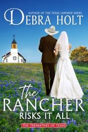 The Rancher Risks It All - Debra Holt by  Debra Holt PDF Download