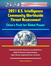 2021 U.S. Intelligence Community Worldwide Threat Assessment: China's Push for Global Power; Provocative Actions by Russia, Iran, North Korea; COVID-19, Diseases, Climate Change, Cyber Threats, Organized Crime, Terrorism