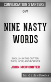 Nine Nasty Words: English in the Gutter: Then, Now, and Forever by John McWhorter: Conversation Starters