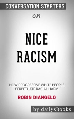 Nice Racism: How Progressive White People Perpetuate Racial Harm by Robin DiAngelo: Conversation Starters