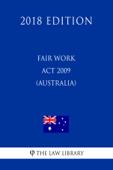 Fair Work Act 2009 (Australia) (2018 Edition)