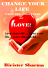 Change Your Life With The Sweetness Of Love! Love yourself….. Love your life….. Love this world….. - Birister Sharma