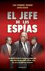 Juan Fernández-Miranda & Javier Chicote Lerena - El jefe de los espías portada