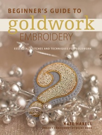 BEGINNERS GUIDE TO GOLDWORK EMBROIDERY