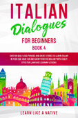 Italian Dialogues for Beginners Book 4: Over 100 Daily Used Phrases & Short Stories to Learn Italian in Your Car. Have Fun and Grow Your Vocabulary with Crazy Effective Language Learning Lessons