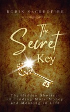 The Secret Key: The Hidden Shortcut in Finding More Money and Meaning in Life