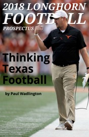 2018 LONGHORN FOOTBALL PROSPECTUS: THINKING TEXAS FOOTBALL