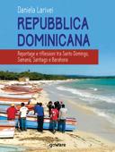 Repubblica dominicana. Reportage e riflessioni tra Santo Domingo, Samaná, Santiago e Barahona Book Cover