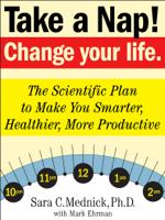 Sara C. Mednick PhD & Mark Ehrman Phd - Take a Nap! Change Your Life. artwork