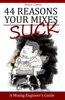 44 Reasons Your Mixes Suck - A Mixing Engineer's Guide