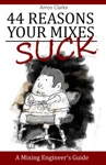 44 Reasons Your Mixes Suck - A Mixing Engineers Guide