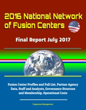 2016 National Network of Fusion Centers: Final Report July 2017 - Fusion Center Profiles and Full List, Partner Agency Data, Staff and Analysts, Governance Structure and Membership, Operational Costs