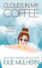 Download and Read Online Clouds In My Coffee (The Country Club Murders Book 3)