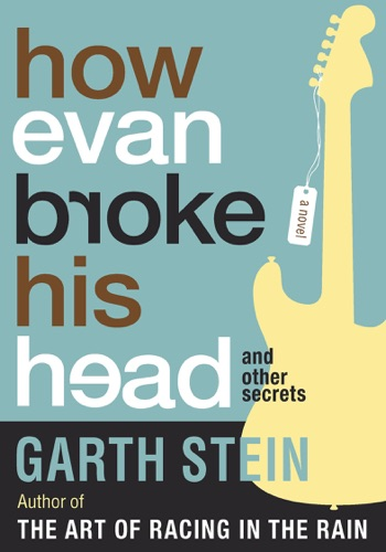 Garth Stein - How Evan Broke His Head and Other Secrets