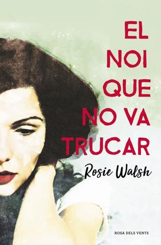 Rosie Walsh - El noi que no va trucar