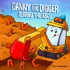 Danny The Digger Learns The ABCs