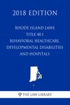Rhode Island Laws - Title 401 - Behavioral Healthcare Developmental Disabilities And Hospitals 2018 Edition