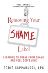 Removing Your Shame Label Learning To Break From Shame And Feel Gods Love
