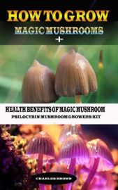 HOW TO GROW MAGIC MUSHROOM + HEALTH BENEFITS OF MAGIC MUSHROOMS: PSILOCYBIN MUSHROOM GROWERS KIT