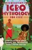 Introduction To Igbo Mythology For Kids