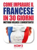 COME IMPARARE IL FRANCESE IN 30 GIORNI. Metodo Veloce e Divertente!
