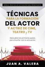 Manual Práctico de Actuación para Principiantes : Técnicas para la formación del actor y actriz de cine, teatro y TV : Descubre los primeros pasos para triunfar con la actuación