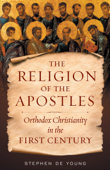 Religion of the Apostles: Orthodox Christianity in the First Century