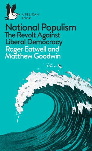 Roger Eatwell & Matthew Goodwin - National Populism