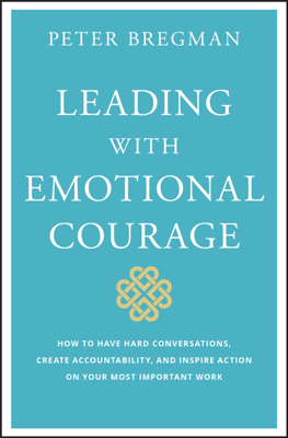 Leading With Emotional Courage - Peter Bregman book