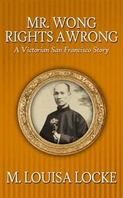 Mr. Wong Rights a Wrong: A Victorian San Francisco Story pdf Download
