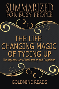 The Life Changing Magic of Tyding Up - Summarized for Busy People: The Japanese Art of Decluttering and Organizing La couverture du livre martien