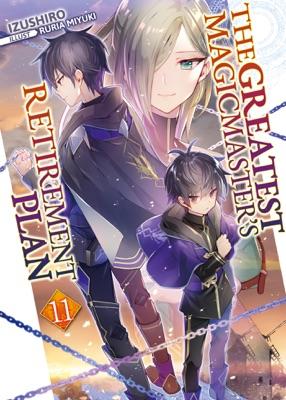 The Greatest Magicmaster's Retirement Plan: Volume 11