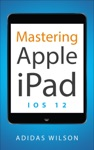 Mastering Apple  IPad - IOS 12
