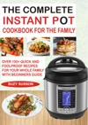 The Complete Instant Pot Cookbook For The Family