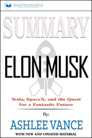 Summary Of Elon Musk Tesla Spacex And The Quest For A Fantastic Future By Ashlee Vance