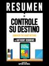 Controle Su Destino Despertando Al Gigante Que Lleva Dentro Awaken The Giant Within Resumen Del Libro De Anthony Robbins