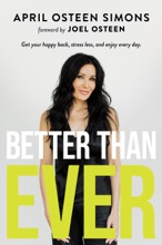 Better Than Ever: Get Your Happy Back, Stress Less, And Enjoy Every Day