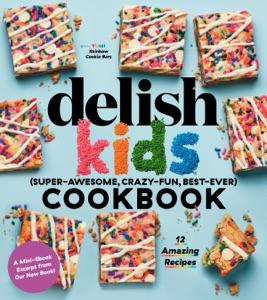 Delish Kids (Super-Awesome, Crazy-Fun, Best-Ever) Cookbook Free 12-Recipe Sampler