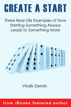 Create A Start: Three Real Life Examples of How Starting Something Always Leads to Something More