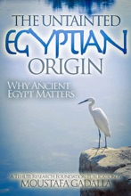 The Untainted Egyptian Origin- Why Ancient Egypt Matters