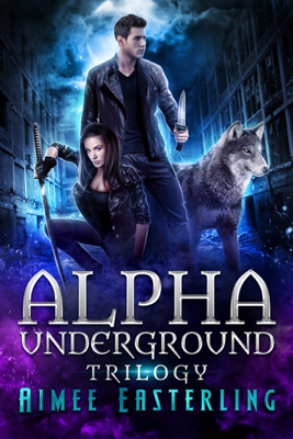 Aimee Easterling - Alpha Underground Trilogy book