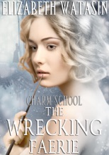 The Wrecking Faerie: A Charm School Novella