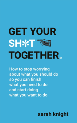 Sarah Knight - Get Your Sh*t Together book