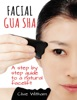 Facial Gua Sha: A Step By Step Guide To A Natural Facelift