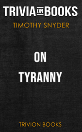On Tyranny: Twenty Lessons from the Twentieth Century by Timothy Snyder (Trivia-On-Books)