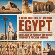 A Brief History of Ancient Egypt : Timelines of History 4th Grade  Children's Ancient History