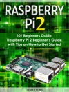 Raspberry Pi 2 101 Beginners Guide Raspberry Pi 2 Beginners Guide With Tips On How To Get Started