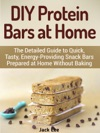 DIY Protein Bars At Home The Detailed Guide To Quick Tasty Energy-Providing Snack Bars Prepared At Home Without Baking