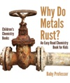 Why Do Metals Rust An Easy Read Chemistry Book For Kids  Childrens Chemistry Books